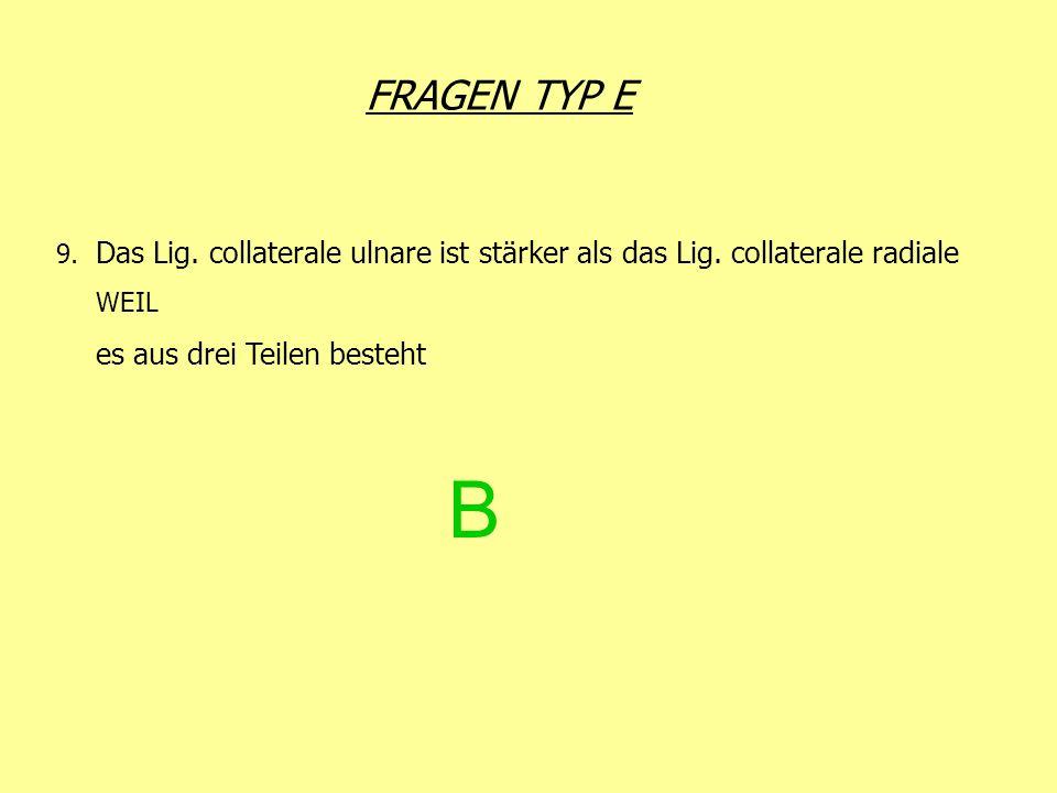 FRAGEN TYP E 9. Das Lig. collaterale ulnare ist stärker als das Lig. collaterale radiale WEIL es aus drei Teilen besteht B