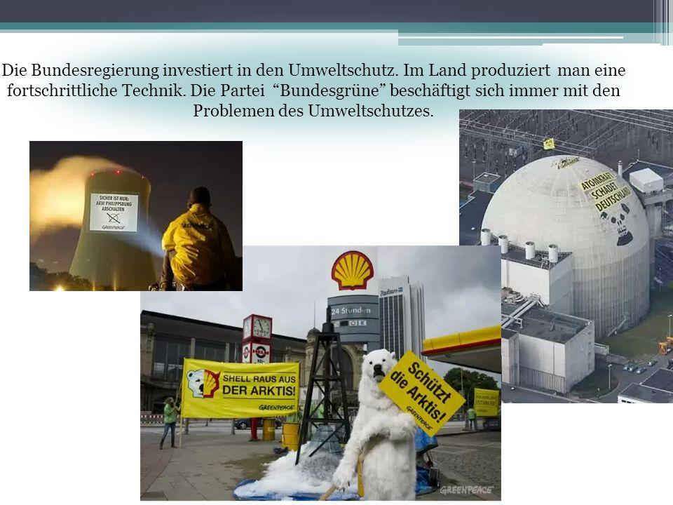 Die Bundesregierung investiert in den Umweltschutz. Im Land produziert man eine fortschrittliche Technik. Die Partei Bundesgrüne beschäftigt sich imme