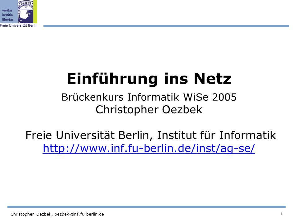 1 Christopher Oezbek, oezbek@inf.fu-berlin.de Einführung ins Netz Brückenkurs Informatik WiSe 2005 Christopher Oezbek Freie Universität Berlin, Instit