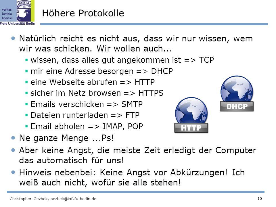 10 Christopher Oezbek, oezbek@inf.fu-berlin.de Höhere Protokolle Natürlich reicht es nicht aus, dass wir nur wissen, wem wir was schicken. Wir wollen