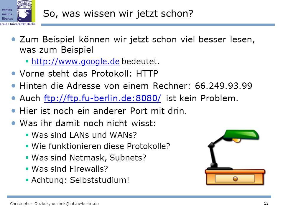 13 Christopher Oezbek, oezbek@inf.fu-berlin.de So, was wissen wir jetzt schon? Zum Beispiel können wir jetzt schon viel besser lesen, was zum Beispiel