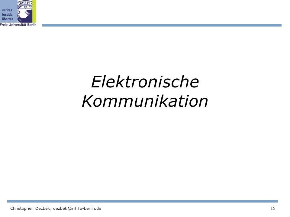 15 Christopher Oezbek, oezbek@inf.fu-berlin.de Elektronische Kommunikation