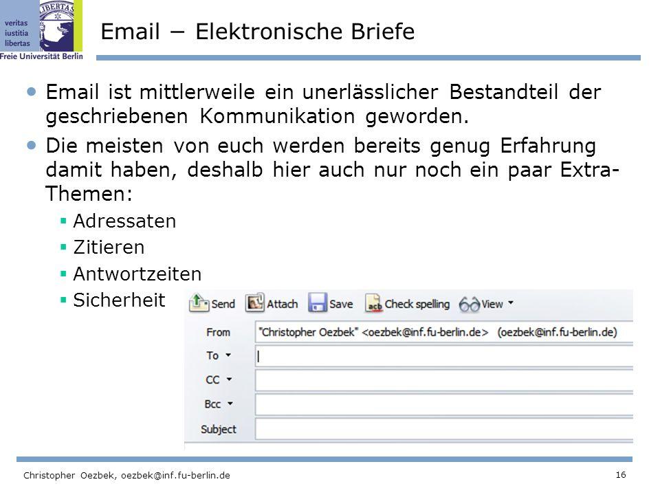 16 Christopher Oezbek, oezbek@inf.fu-berlin.de Email Elektronische Briefe Email ist mittlerweile ein unerlässlicher Bestandteil der geschriebenen Komm