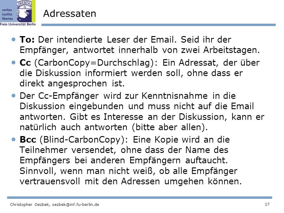 17 Christopher Oezbek, oezbek@inf.fu-berlin.de Adressaten To: Der intendierte Leser der Email. Seid ihr der Empfänger, antwortet innerhalb von zwei Ar