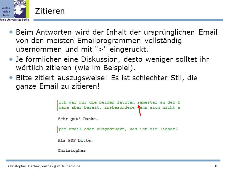 18 Christopher Oezbek, oezbek@inf.fu-berlin.de Zitieren Beim Antworten wird der Inhalt der ursprünglichen Email von den meisten Emailprogrammen vollst