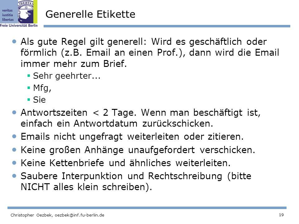 19 Christopher Oezbek, oezbek@inf.fu-berlin.de Generelle Etikette Als gute Regel gilt generell: Wird es geschäftlich oder förmlich (z.B. Email an eine