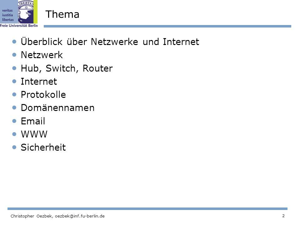 2 Christopher Oezbek, oezbek@inf.fu-berlin.de Thema Überblick über Netzwerke und Internet Netzwerk Hub, Switch, Router Internet Protokolle Domänenname