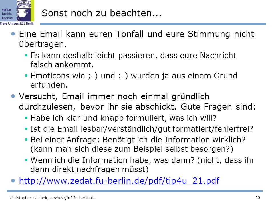 20 Christopher Oezbek, oezbek@inf.fu-berlin.de Sonst noch zu beachten... Eine Email kann euren Tonfall und eure Stimmung nicht übertragen. Es kann des