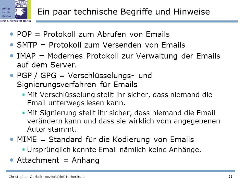21 Christopher Oezbek, oezbek@inf.fu-berlin.de Ein paar technische Begriffe und Hinweise POP = Protokoll zum Abrufen von Emails SMTP = Protokoll zum V