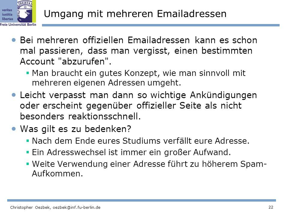 22 Christopher Oezbek, oezbek@inf.fu-berlin.de Umgang mit mehreren Emailadressen Bei mehreren offiziellen Emailadressen kann es schon mal passieren, d
