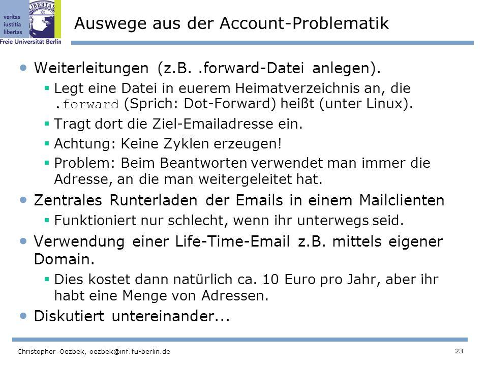 23 Christopher Oezbek, oezbek@inf.fu-berlin.de Auswege aus der Account-Problematik Weiterleitungen (z.B..forward-Datei anlegen). Legt eine Datei in eu