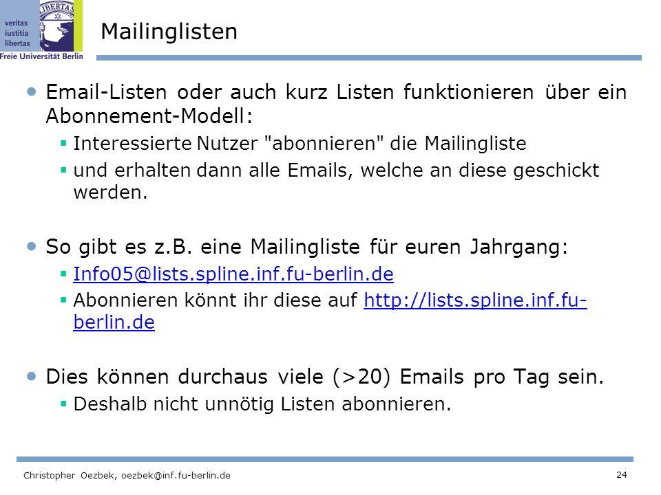 24 Christopher Oezbek, oezbek@inf.fu-berlin.de Mailinglisten Email-Listen oder auch kurz Listen funktionieren über ein Abonnement-Modell: Interessiert