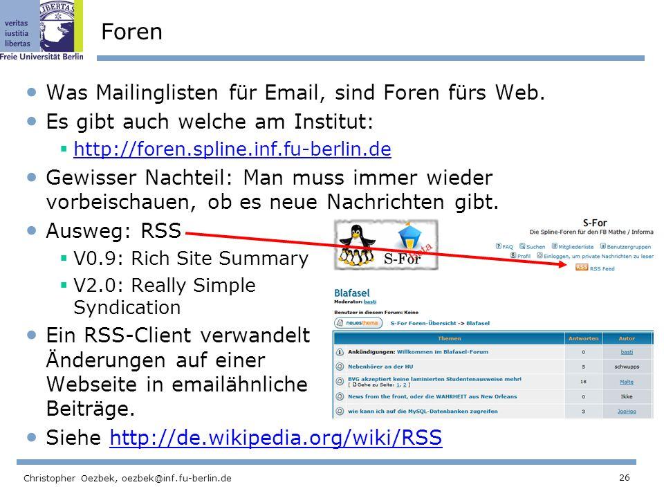 26 Christopher Oezbek, oezbek@inf.fu-berlin.de Foren Was Mailinglisten für Email, sind Foren fürs Web. Es gibt auch welche am Institut: http://foren.s