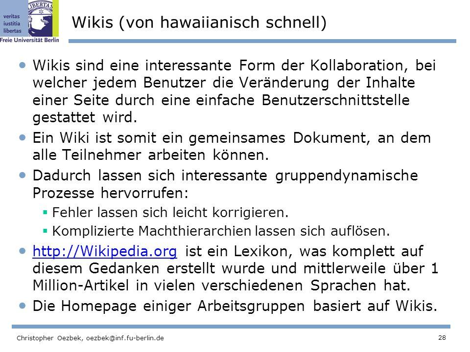 28 Christopher Oezbek, oezbek@inf.fu-berlin.de Wikis (von hawaiianisch schnell) Wikis sind eine interessante Form der Kollaboration, bei welcher jedem