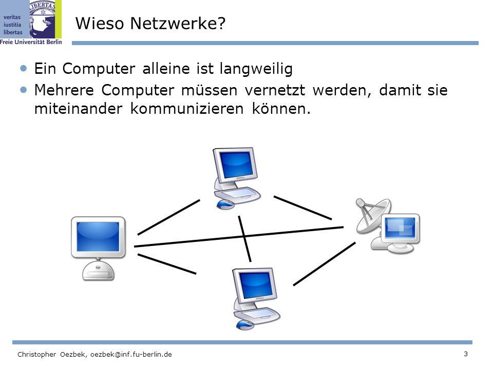 3 Christopher Oezbek, oezbek@inf.fu-berlin.de Wieso Netzwerke? Ein Computer alleine ist langweilig Mehrere Computer müssen vernetzt werden, damit sie
