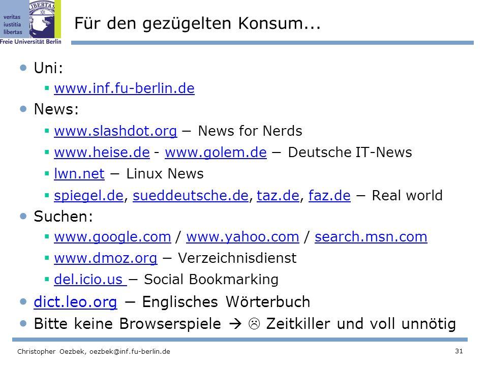 31 Christopher Oezbek, oezbek@inf.fu-berlin.de Für den gezügelten Konsum... Uni: www.inf.fu-berlin.de News: www.slashdot.org News for Nerds www.slashd