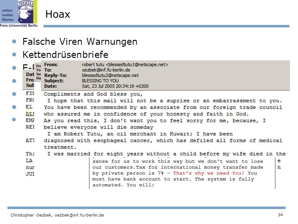 34 Christopher Oezbek, oezbek@inf.fu-berlin.de Hoax Falsche Viren Warnungen Kettendrüsenbriefe E-Petitions Urban legends Pyramidensysteme Nigerian e-M