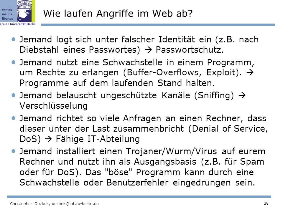 38 Christopher Oezbek, oezbek@inf.fu-berlin.de Wie laufen Angriffe im Web ab? Jemand logt sich unter falscher Identität ein (z.B. nach Diebstahl eines