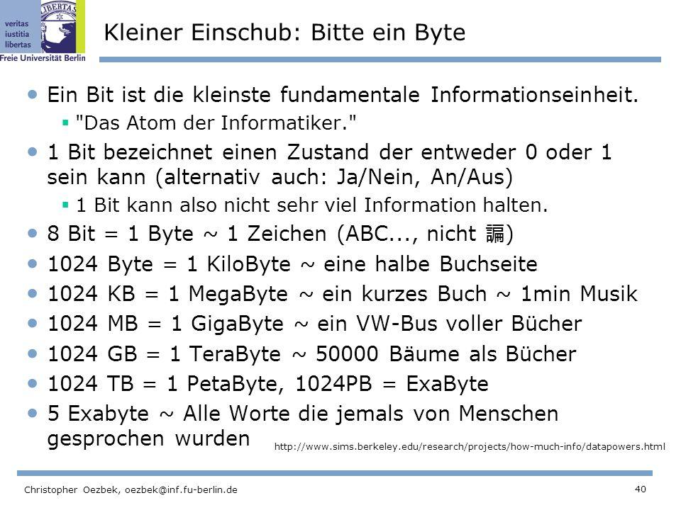 40 Christopher Oezbek, oezbek@inf.fu-berlin.de Kleiner Einschub: Bitte ein Byte Ein Bit ist die kleinste fundamentale Informationseinheit.