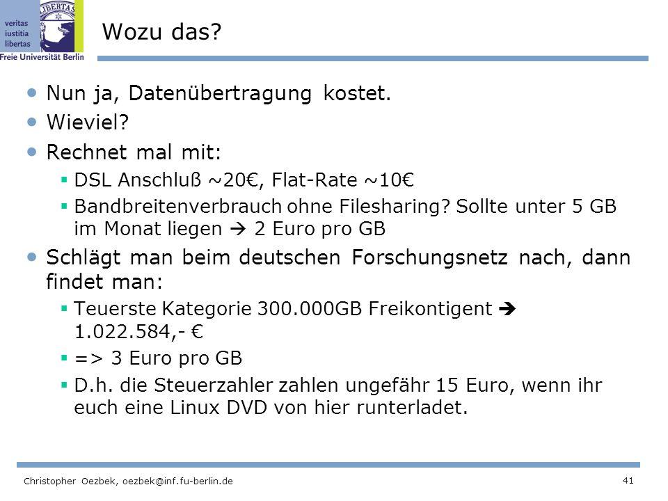 41 Christopher Oezbek, oezbek@inf.fu-berlin.de Wozu das? Nun ja, Datenübertragung kostet. Wieviel? Rechnet mal mit: DSL Anschluß ~20, Flat-Rate ~10 Ba