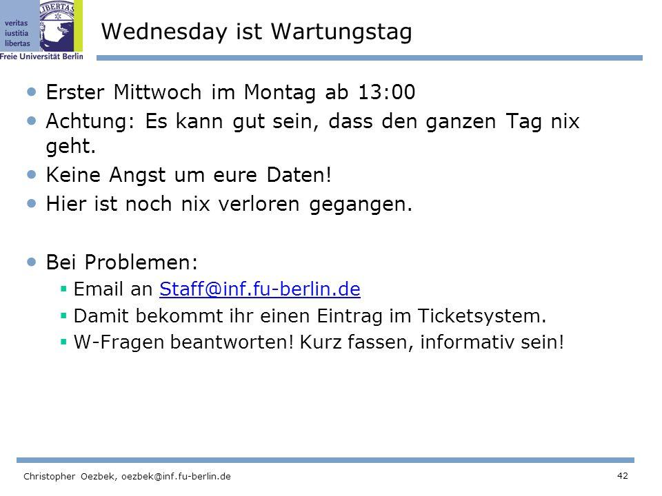 42 Christopher Oezbek, oezbek@inf.fu-berlin.de Wednesday ist Wartungstag Erster Mittwoch im Montag ab 13:00 Achtung: Es kann gut sein, dass den ganzen