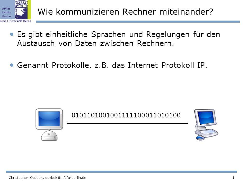 5 Christopher Oezbek, oezbek@inf.fu-berlin.de Wie kommunizieren Rechner miteinander? Es gibt einheitliche Sprachen und Regelungen für den Austausch vo