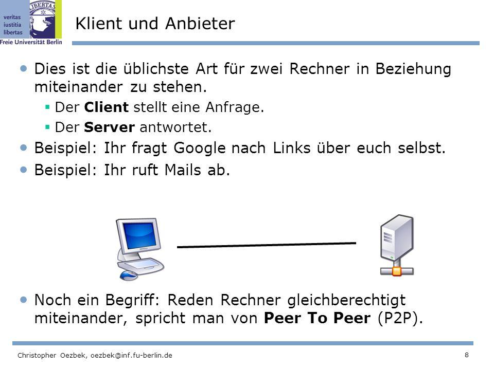8 Christopher Oezbek, oezbek@inf.fu-berlin.de Klient und Anbieter Dies ist die üblichste Art für zwei Rechner in Beziehung miteinander zu stehen. Der
