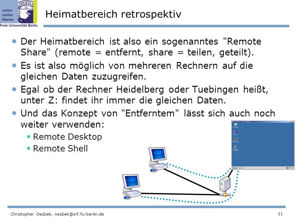 11 Christopher Oezbek, oezbek@inf.fu-berlin.de Heimatbereich retrospektiv Der Heimatbereich ist also ein sogenanntes Remote Share (remote = entfernt, share = teilen, geteilt).