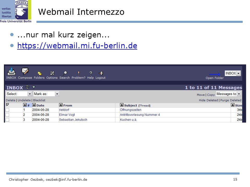 15 Christopher Oezbek, oezbek@inf.fu-berlin.de Webmail Intermezzo...nur mal kurz zeigen...
