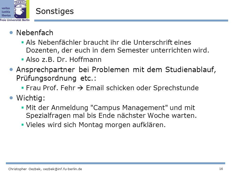 16 Christopher Oezbek, oezbek@inf.fu-berlin.de Sonstiges Nebenfach Als Nebenfächler braucht ihr die Unterschrift eines Dozenten, der euch in dem Semester unterrichten wird.
