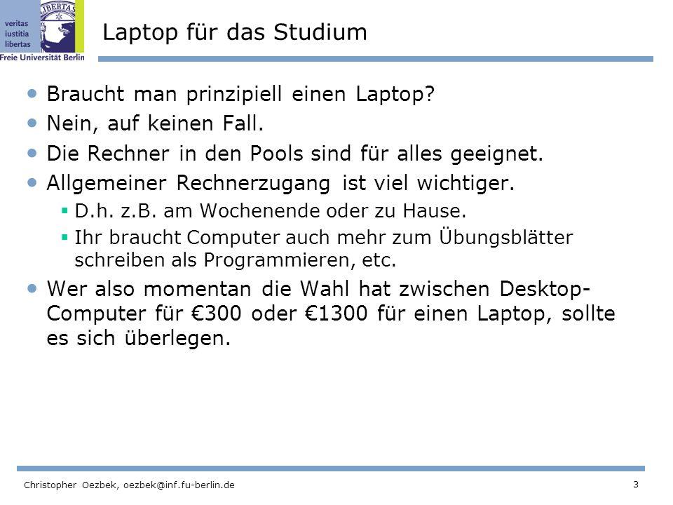 3 Christopher Oezbek, oezbek@inf.fu-berlin.de Laptop für das Studium Braucht man prinzipiell einen Laptop.