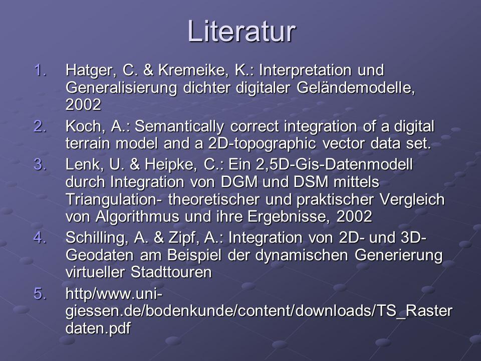 Literatur 1.Hatger, C. & Kremeike, K.: Interpretation und Generalisierung dichter digitaler Geländemodelle, 2002 2.Koch, A.: Semantically correct inte
