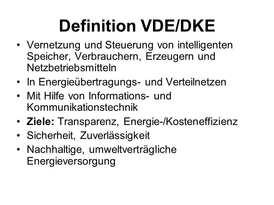 Definition VDE/DKE Vernetzung und Steuerung von intelligenten Speicher, Verbrauchern, Erzeugern und Netzbetriebsmitteln In Energieübertragungs- und Verteilnetzen Mit Hilfe von Informations- und Kommunikationstechnik Ziele: Transparenz, Energie-/Kosteneffizienz Sicherheit, Zuverlässigkeit Nachhaltige, umweltverträgliche Energieversorgung