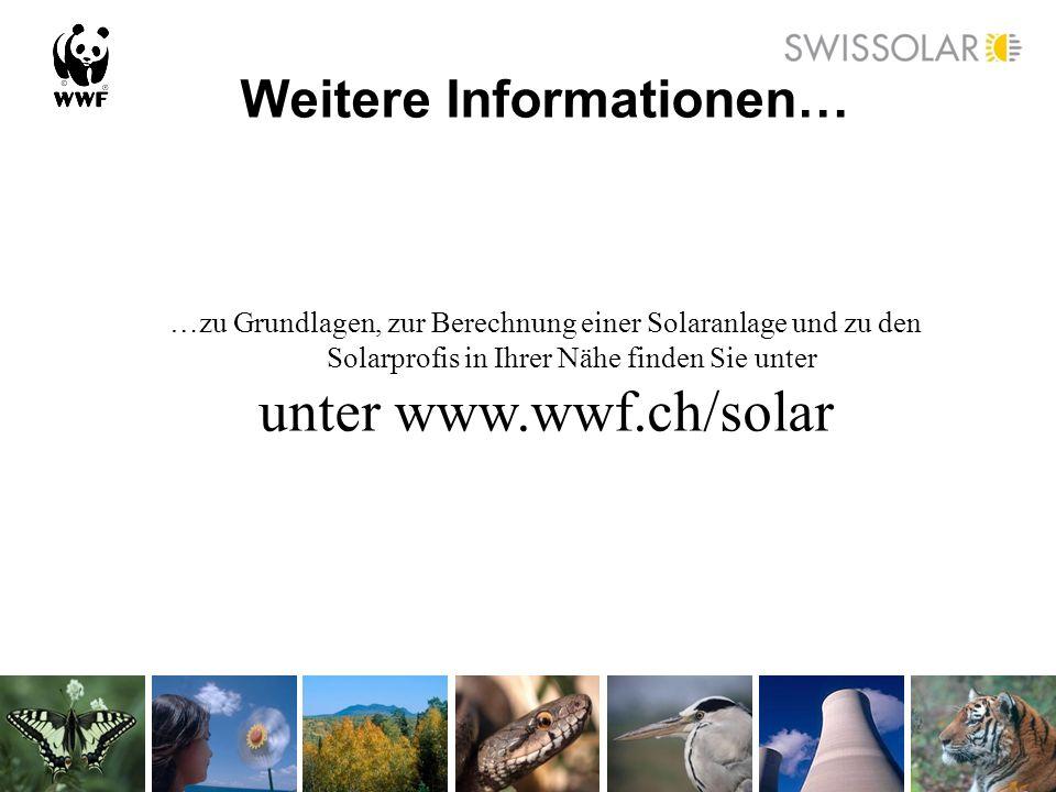 Weitere Informationen… …zu Grundlagen, zur Berechnung einer Solaranlage und zu den Solarprofis in Ihrer Nähe finden Sie unter unter www.wwf.ch/solar