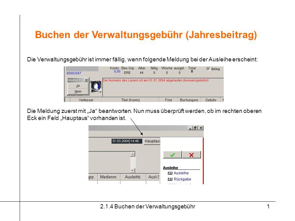 2.1.4 Buchen der Verwaltungsgebühr1 Buchen der Verwaltungsgebühr (Jahresbeitrag) Die Verwaltungsgebühr ist immer fällig, wenn folgende Meldung bei der
