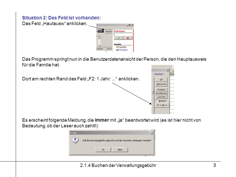2.1.4 Buchen der Verwaltungsgebühr3 Situation 2: Das Feld ist vorhanden: Das Feld Hautausw anklicken. Dort am rechten Rand das Feld F2: 1 Jahr:... ank