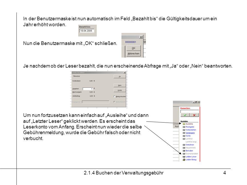 2.1.4 Buchen der Verwaltungsgebühr5 Vertiefender Hinweis: Warum darf nicht von Hand ins Feld Bezahlt bis das neue Datum eingetragen werden.
