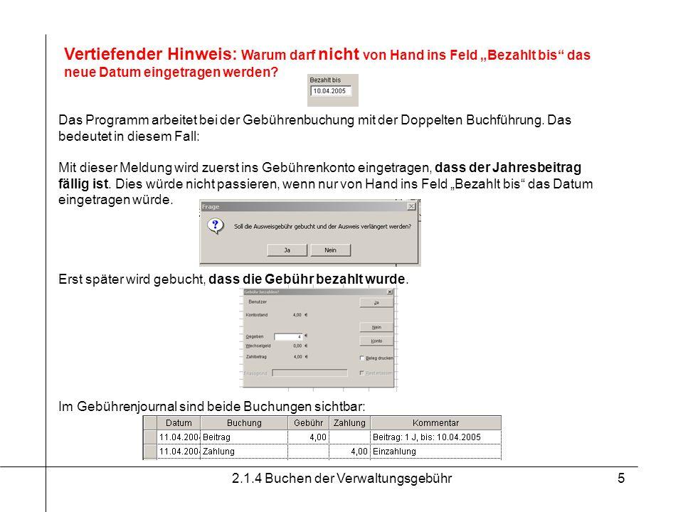 2.1.4 Buchen der Verwaltungsgebühr5 Vertiefender Hinweis: Warum darf nicht von Hand ins Feld Bezahlt bis das neue Datum eingetragen werden? Das Progra