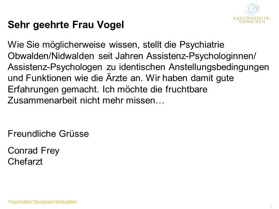 Psychiatrie Obwalden/Nidwalden 4 Sehr geehrte Frau Vogel Wie Sie möglicherweise wissen, stellt die Psychiatrie Obwalden/Nidwalden seit Jahren Assisten