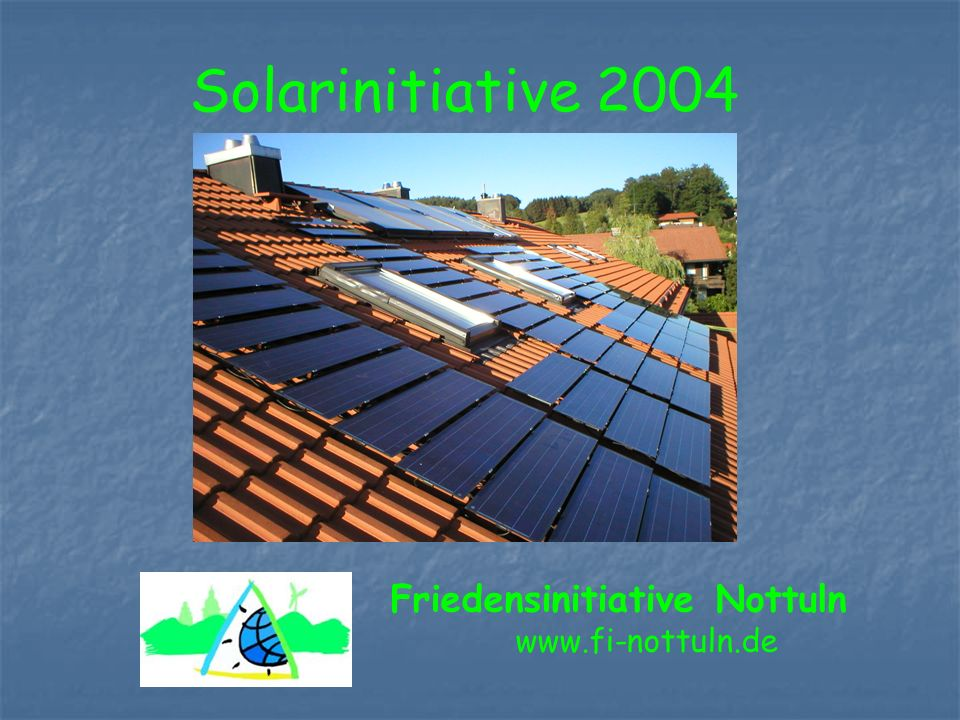 Friedensinitiative Nottuln www.fi-nottuln.de Solarinitiative 2004
