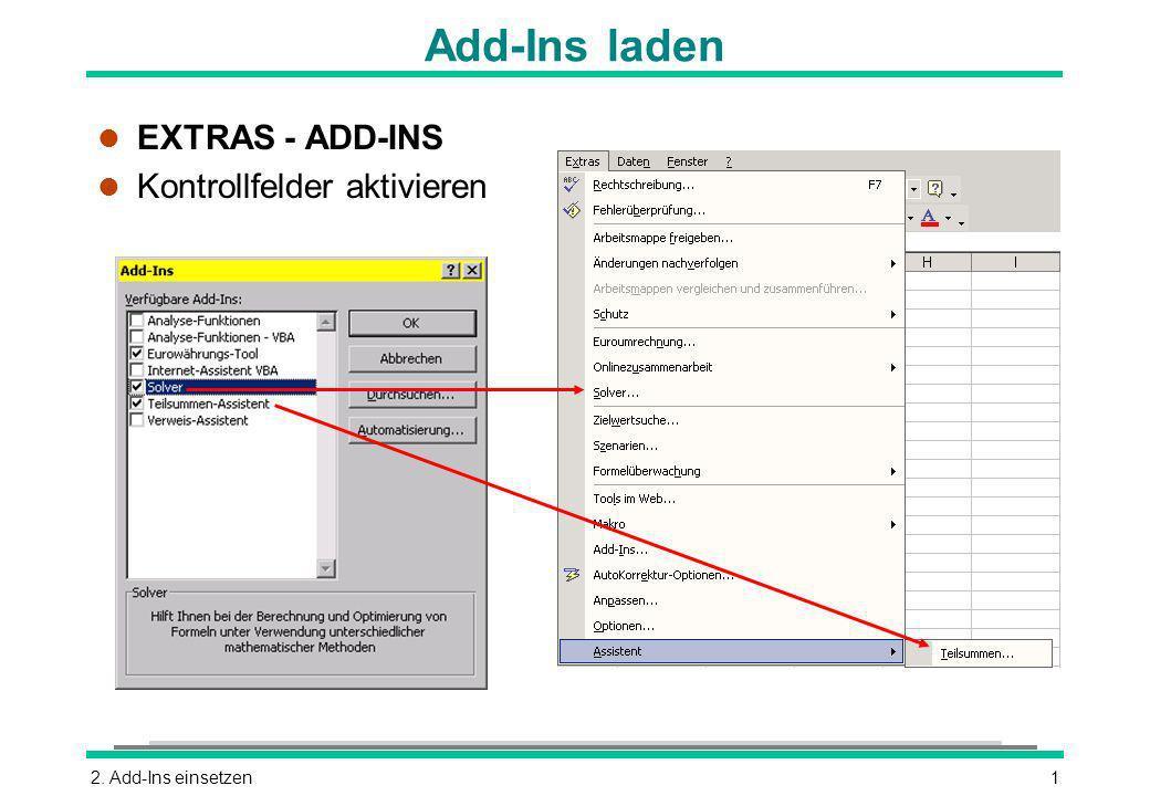 2. Add-Ins einsetzen1 Add-Ins laden l EXTRAS - ADD-INS l Kontrollfelder aktivieren