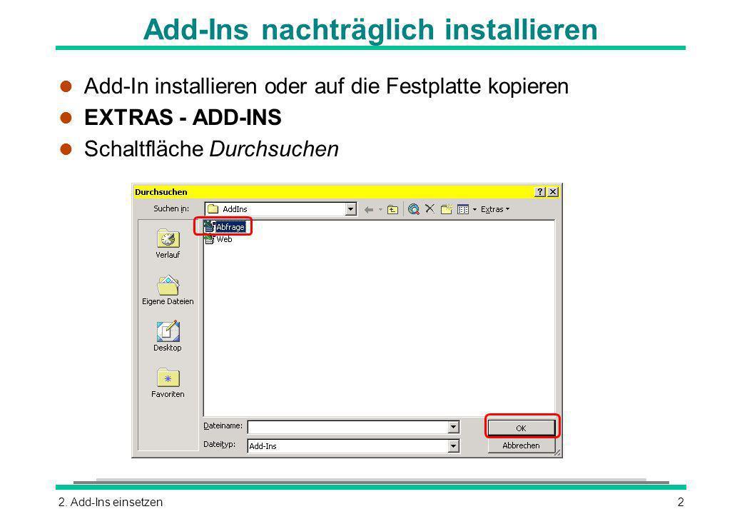 2. Add-Ins einsetzen2 Add-Ins nachträglich installieren l Add-In installieren oder auf die Festplatte kopieren l EXTRAS - ADD-INS l Schaltfläche Durch