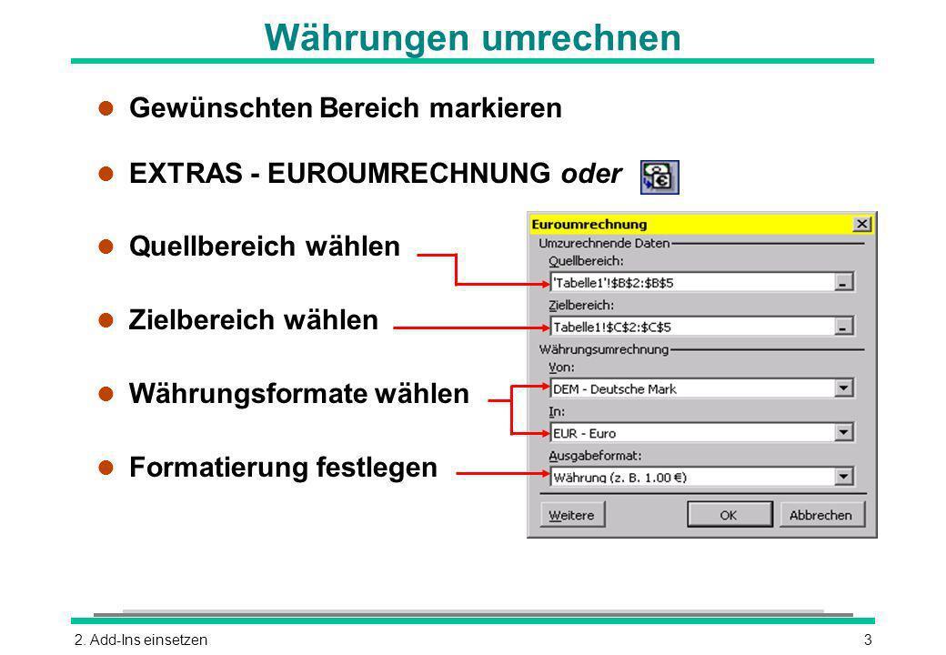 2. Add-Ins einsetzen3 Währungen umrechnen l Gewünschten Bereich markieren l EXTRAS - EUROUMRECHNUNG oder l Quellbereich wählen l Zielbereich wählen l