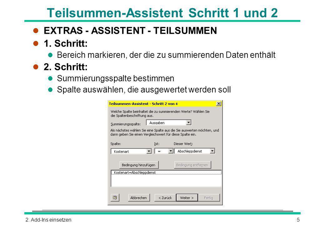 2. Add-Ins einsetzen5 Teilsummen-Assistent Schritt 1 und 2 l EXTRAS - ASSISTENT - TEILSUMMEN l 1.