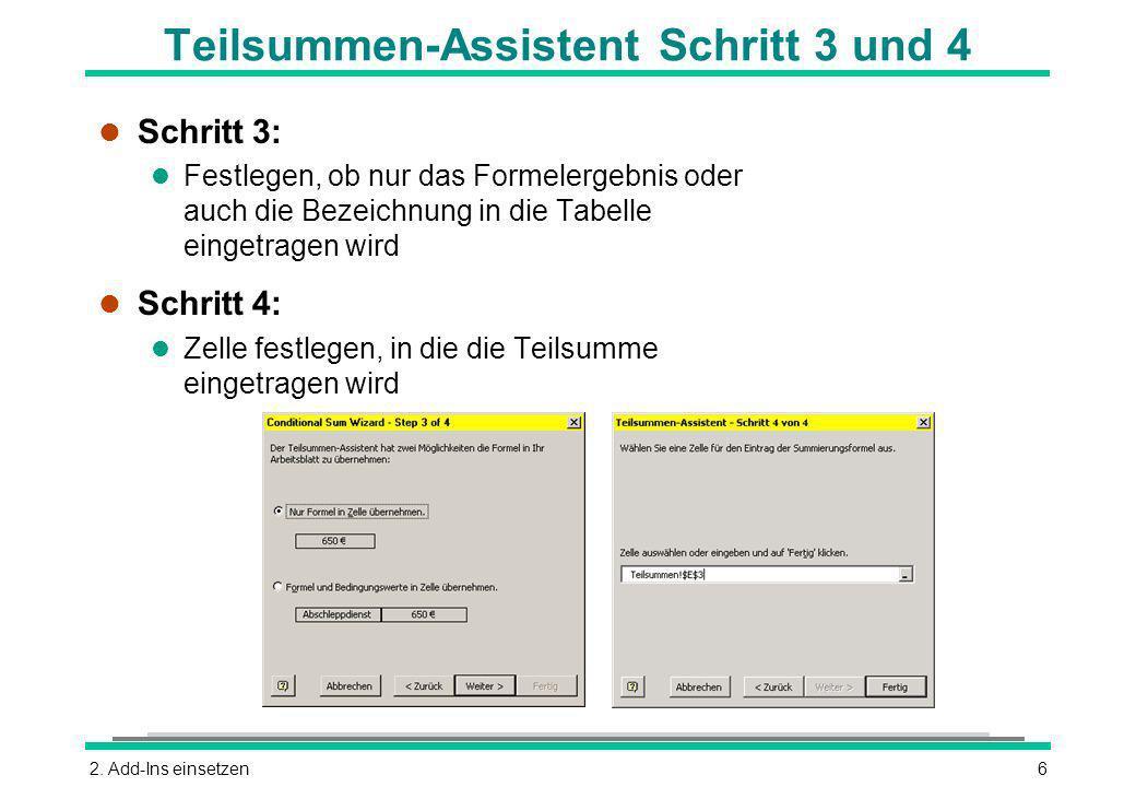 2. Add-Ins einsetzen6 l Schritt 3: l Festlegen, ob nur das Formelergebnis oder auch die Bezeichnung in die Tabelle eingetragen wird l Schritt 4: l Zel