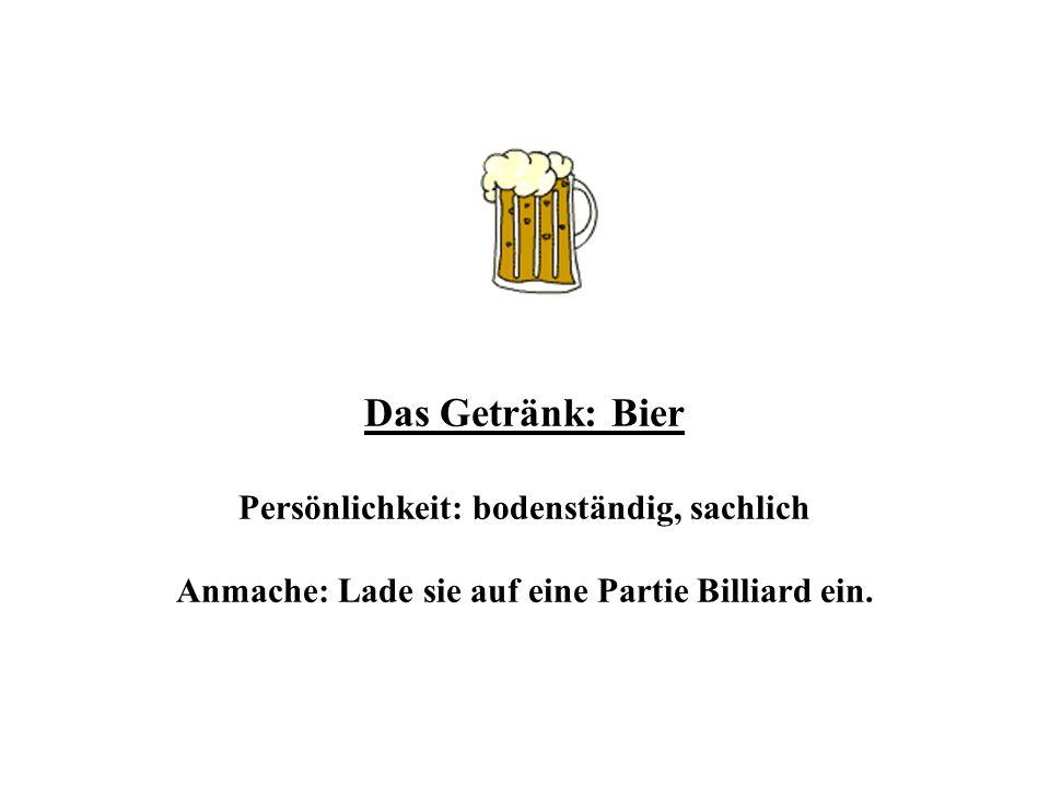 Das Getränk: Bier Persönlichkeit: bodenständig, sachlich Anmache: Lade sie auf eine Partie Billiard ein.