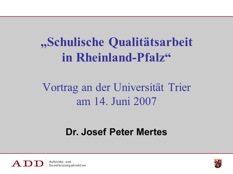Dr. Josef Peter Mertes Schulische Qualitätsarbeit in Rheinland-Pfalz Vortrag an der Universität Trier am 14. Juni 2007