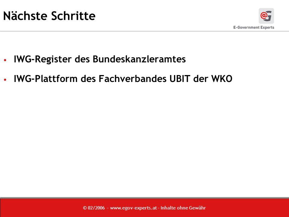 © 02/2006 – www.egov-experts.at – Inhalte ohne Gewähr Nächste Schritte IWG-Register des Bundeskanzleramtes IWG-Plattform des Fachverbandes UBIT der WKO
