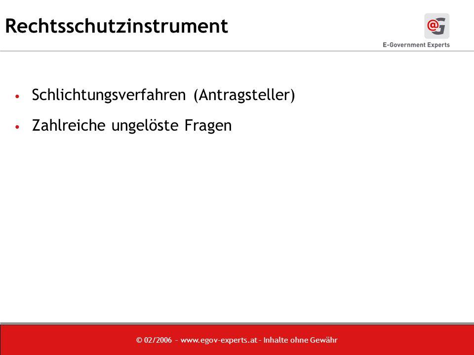 © 02/2006 – www.egov-experts.at – Inhalte ohne Gewähr Rechtsschutzinstrument Schlichtungsverfahren (Antragsteller) Zahlreiche ungelöste Fragen