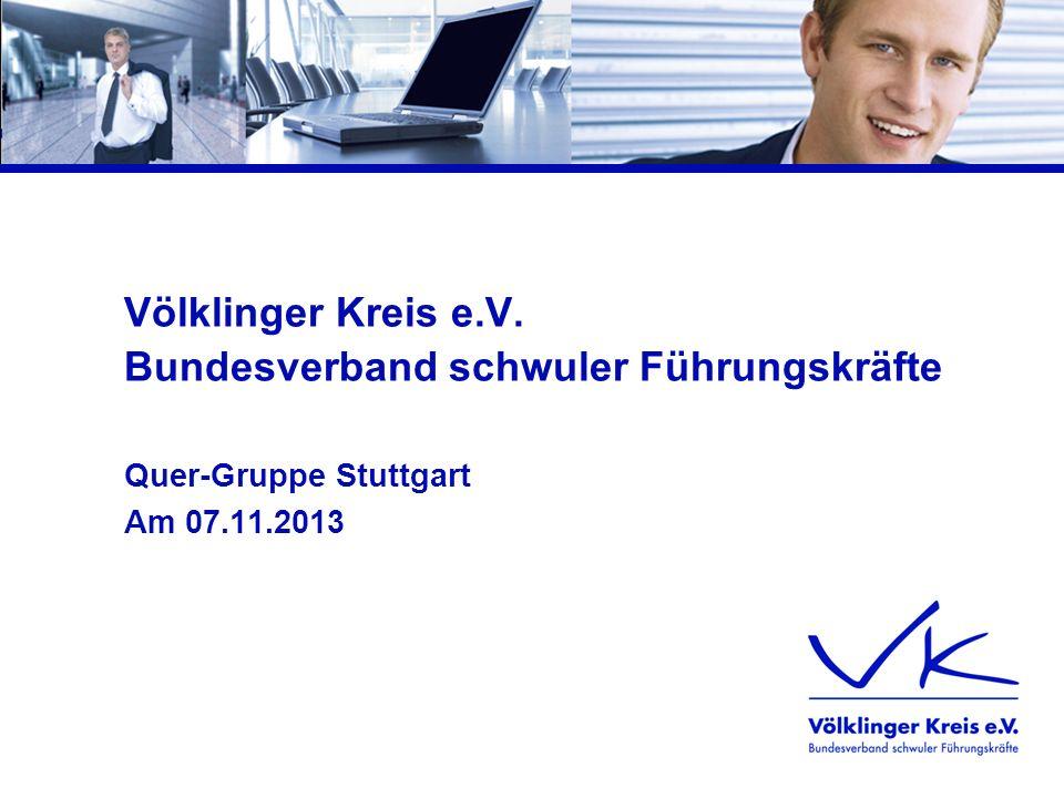 Völklinger Kreis e.V. Bundesverband schwuler Führungskräfte Quer-Gruppe Stuttgart Am 07.11.2013